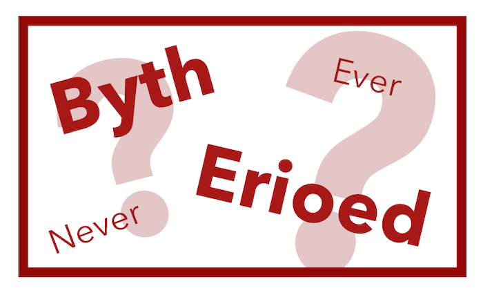 The difference between byth and erioed in Welsh.