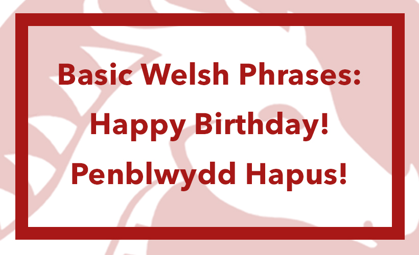 basic welsh phrases happy birthday penblwydd hapus
