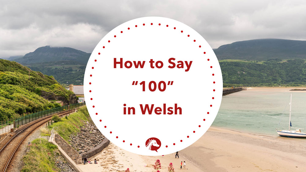 how do you say 100 in welsh