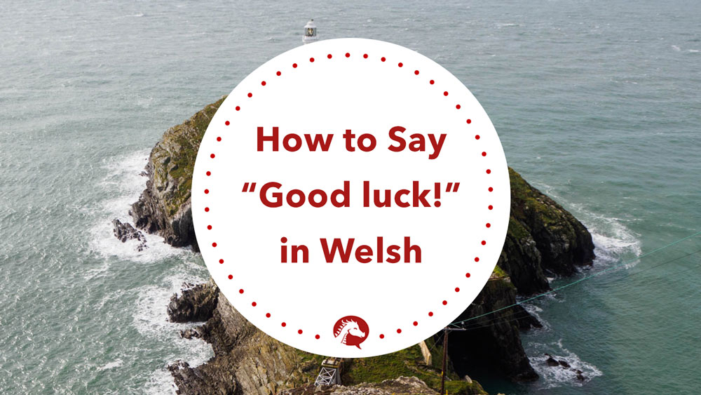 how to say good luck in welsh