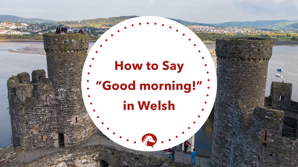 how to say good morning in welsh