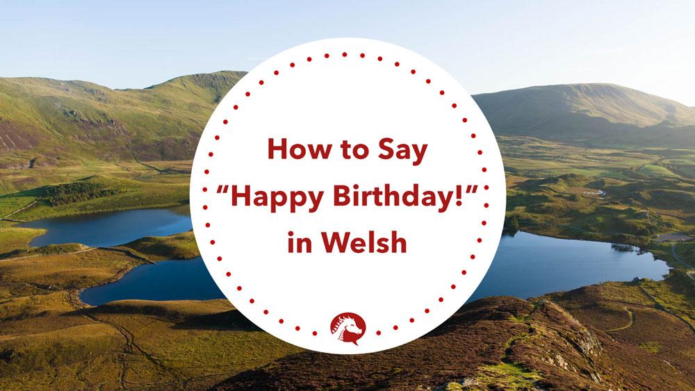 Basic Welsh Phrases Happy Birthday Pen Blwydd Hapus We Learn Welsh